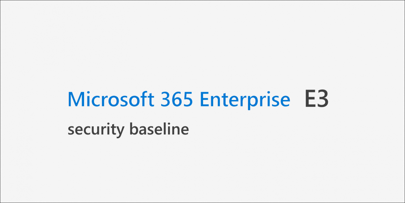 Microsoft 365 E3 security baseline - Chris On Security